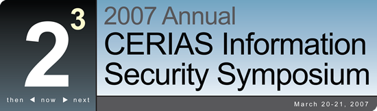 2007 Annual CERIAS Information Security Symposium - March 20-21, 2007